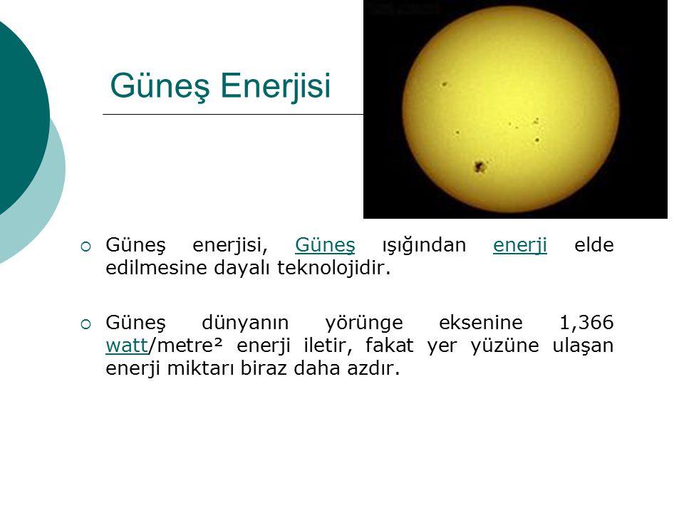 Güneş Enerjisi Güneş enerjisi, Güneş ışığından enerji elde edilmesine dayalı teknolojidir.