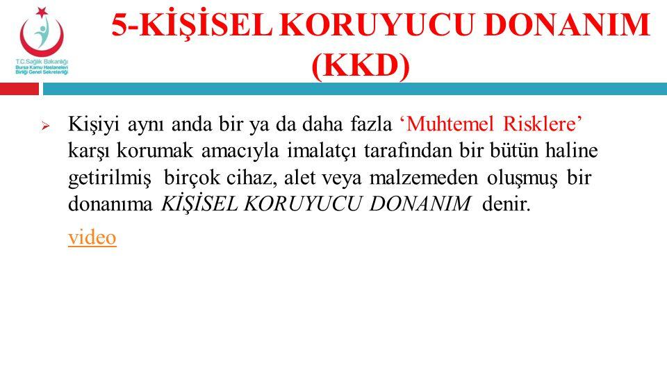 5-KİŞİSEL KORUYUCU DONANIM (KKD)