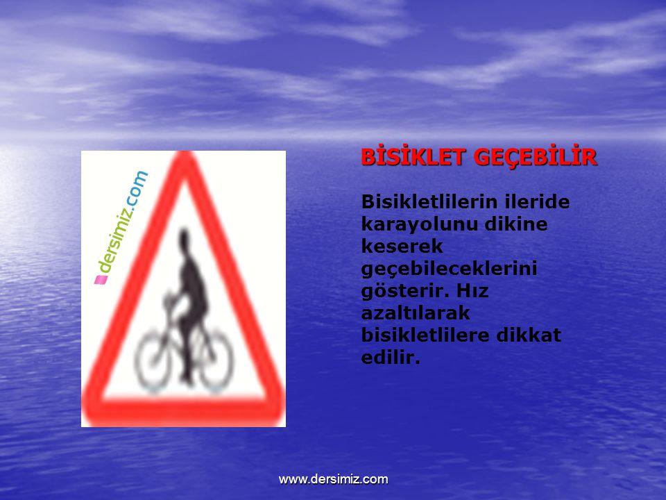 BİSİKLET GEÇEBİLİR Bisikletlilerin ileride karayolunu dikine keserek geçebileceklerini gösterir. Hız azaltılarak bisikletlilere dikkat edilir.