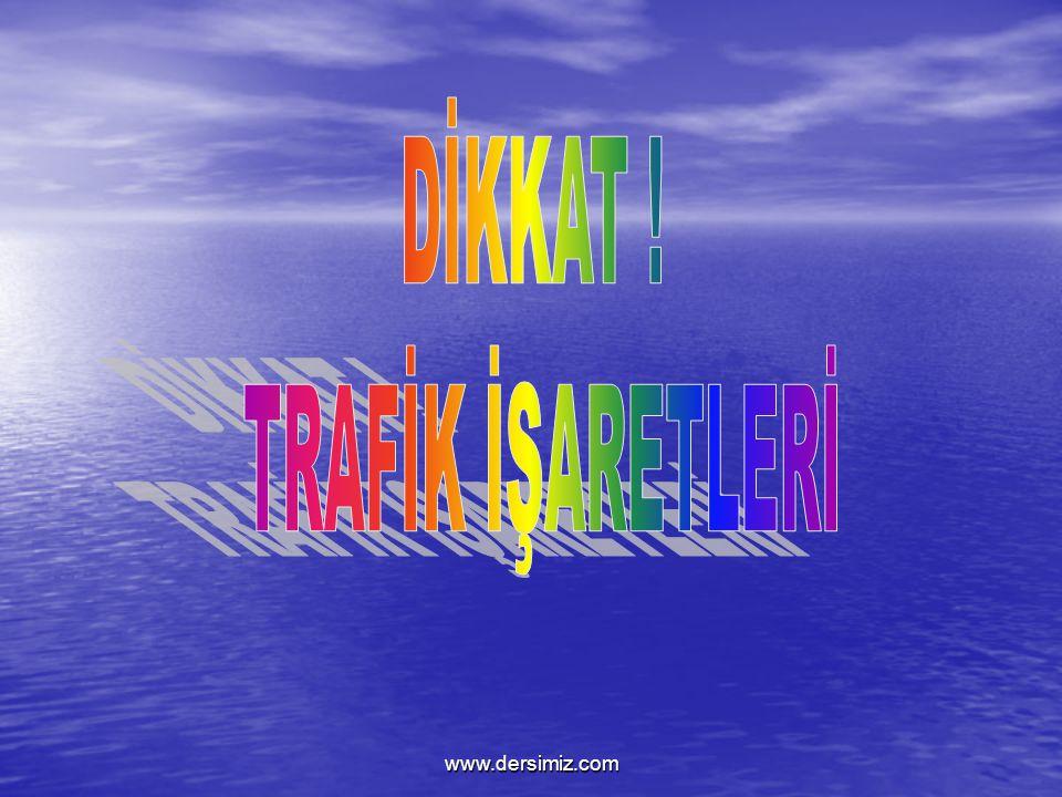 DİKKAT ! TRAFİK İŞARETLERİ www.dersimiz.com