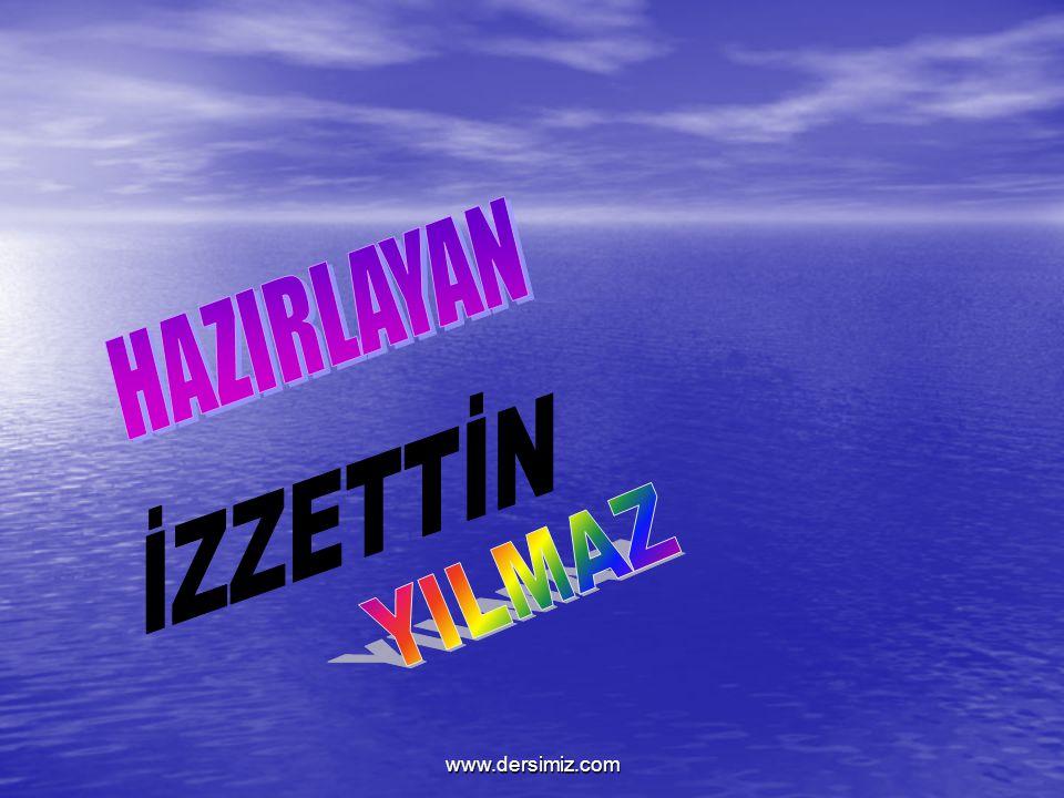 HAZIRLAYAN İZZETTİN YILMAZ www.dersimiz.com