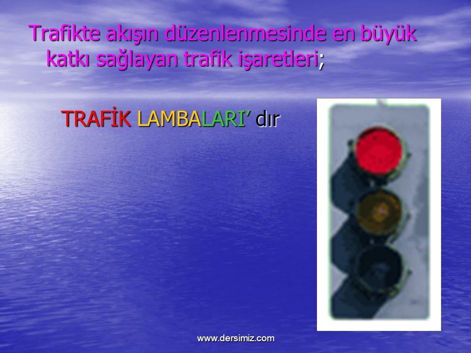 Trafikte akışın düzenlenmesinde en büyük katkı sağlayan trafik işaretleri;