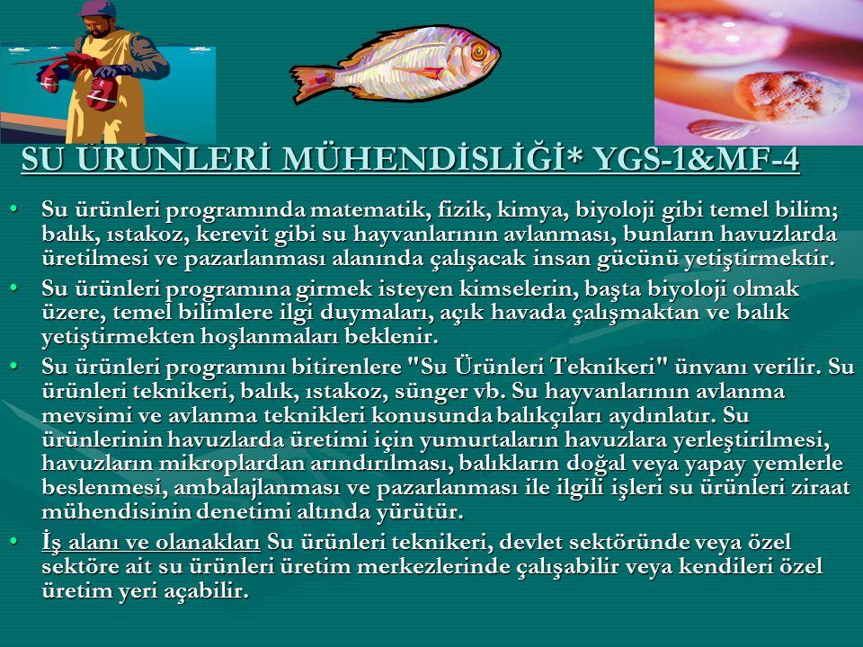 SU ÜRÜNLERİ MÜHENDİSLİĞİ* YGS-1&MF-4
