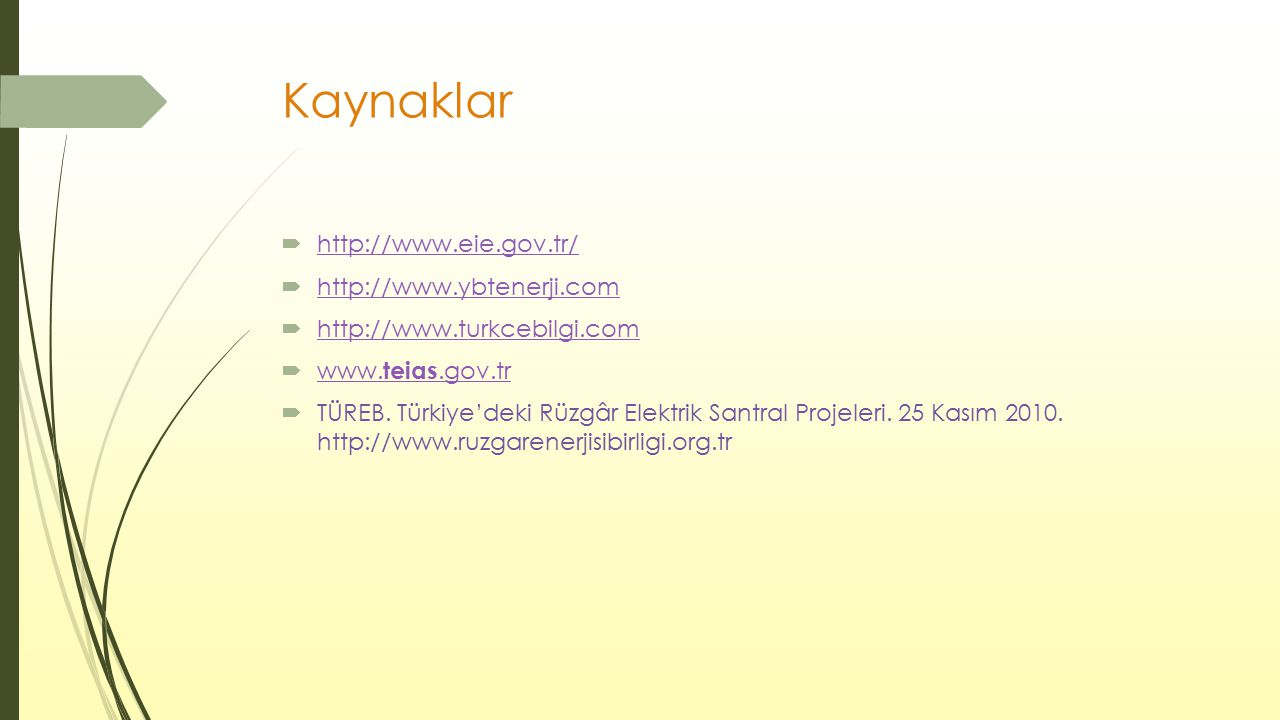 Kaynaklar http://www.eie.gov.tr/ http://www.ybtenerji.com
