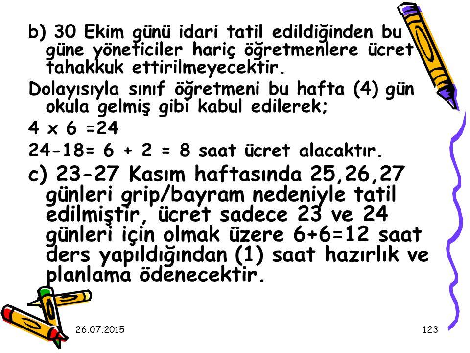 b) 30 Ekim günü idari tatil edildiğinden bu güne yöneticiler hariç öğretmenlere ücret tahakkuk ettirilmeyecektir.