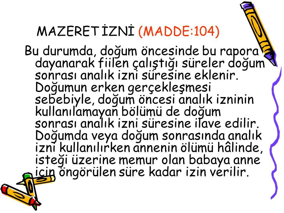 MAZERET İZNİ (MADDE:104)