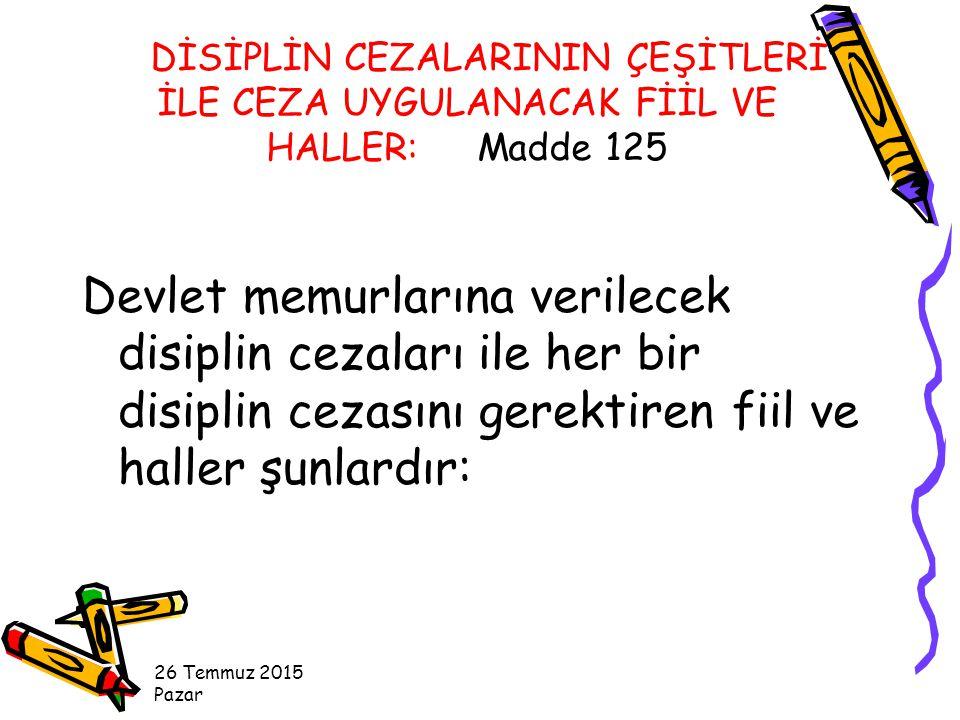 DİSİPLİN CEZALARININ ÇEŞİTLERİ İLE CEZA UYGULANACAK FİİL VE HALLER: Madde 125