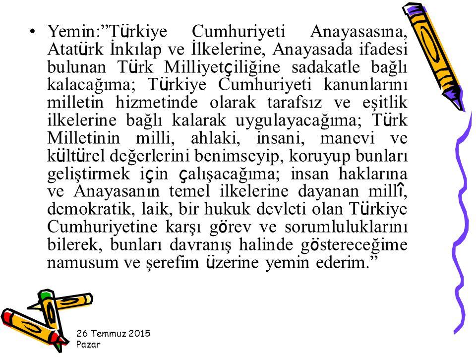 Yemin: Türkiye Cumhuriyeti Anayasasına, Atatürk İnkılap ve İlkelerine, Anayasada ifadesi bulunan Türk Milliyetçiliğine sadakatle bağlı kalacağıma; Türkiye Cumhuriyeti kanunlarını milletin hizmetinde olarak tarafsız ve eşitlik ilkelerine bağlı kalarak uygulayacağıma; Türk Milletinin milli, ahlaki, insani, manevi ve kültürel değerlerini benimseyip, koruyup bunları geliştirmek için çalışacağıma; insan haklarına ve Anayasanın temel ilkelerine dayanan millî, demokratik, laik, bir hukuk devleti olan Türkiye Cumhuriyetine karşı görev ve sorumluluklarını bilerek, bunları davranış halinde göstereceğime namusum ve şerefim üzerine yemin ederim.