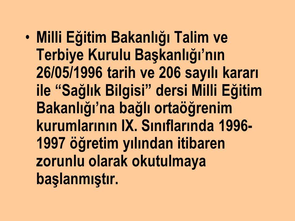 Milli Eğitim Bakanlığı Talim ve Terbiye Kurulu Başkanlığı'nın 26/05/1996 tarih ve 206 sayılı kararı ile Sağlık Bilgisi dersi Milli Eğitim Bakanlığı'na bağlı ortaöğrenim kurumlarının IX.