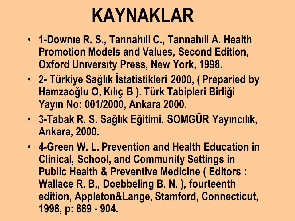 KAYNAKLAR 1-Downıe R. S., Tannahıll C., Tannahıll A. Health Promotion Models and Values, Second Edition, Oxford Unıversıty Press, New York, 1998.