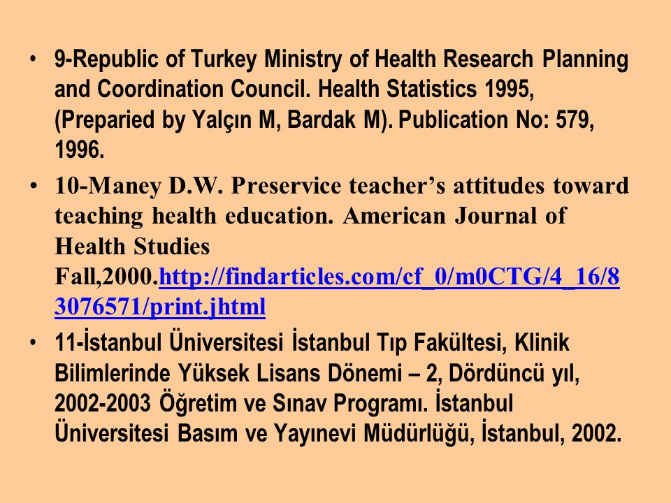 9-Republic of Turkey Ministry of Health Research Planning and Coordination Council. Health Statistics 1995, (Preparied by Yalçın M, Bardak M). Publication No: 579, 1996.