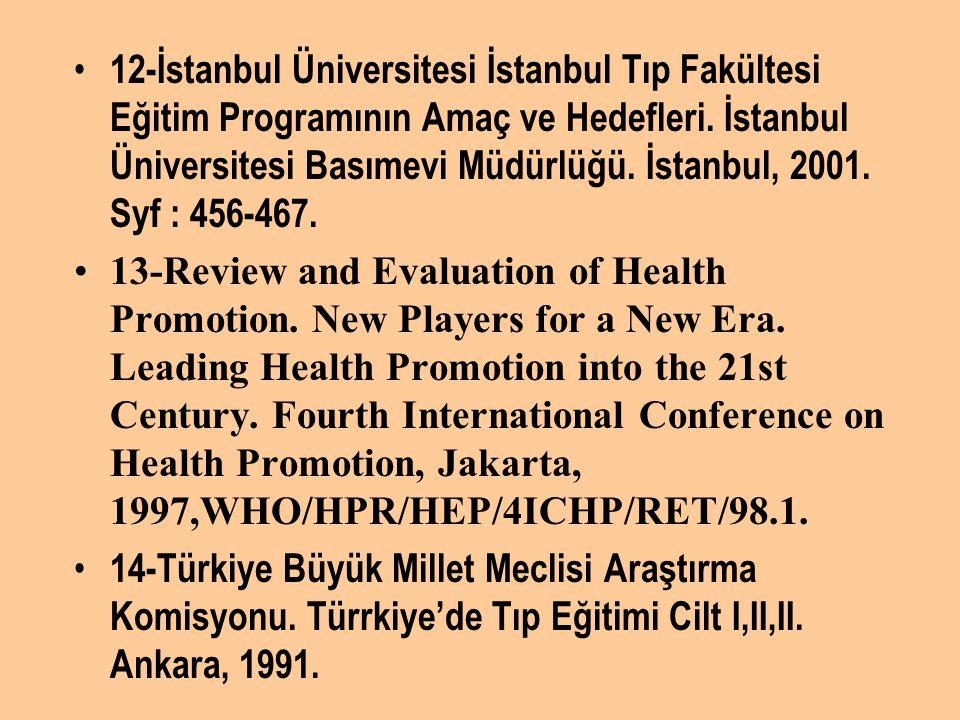 12-İstanbul Üniversitesi İstanbul Tıp Fakültesi Eğitim Programının Amaç ve Hedefleri. İstanbul Üniversitesi Basımevi Müdürlüğü. İstanbul, 2001. Syf : 456-467.
