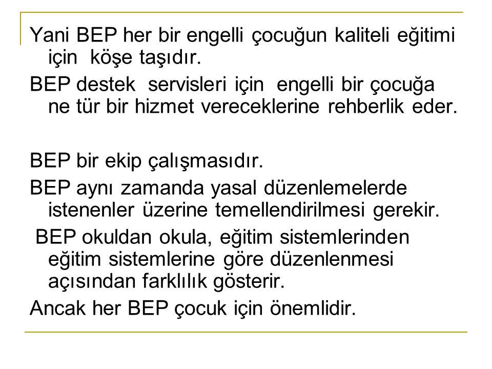 Yani BEP her bir engelli çocuğun kaliteli eğitimi için köşe taşıdır.