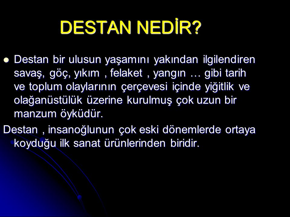 DESTAN NEDİR