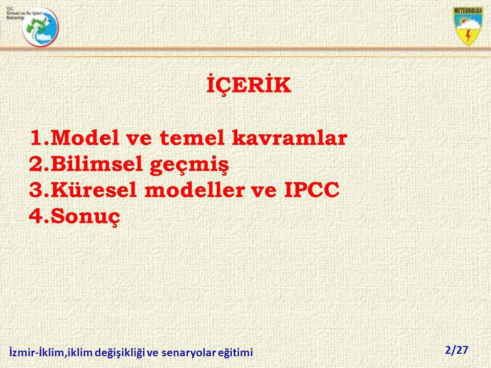 İÇERİK Model ve temel kavramlar Bilimsel geçmiş Küresel modeller ve IPCC Sonuç