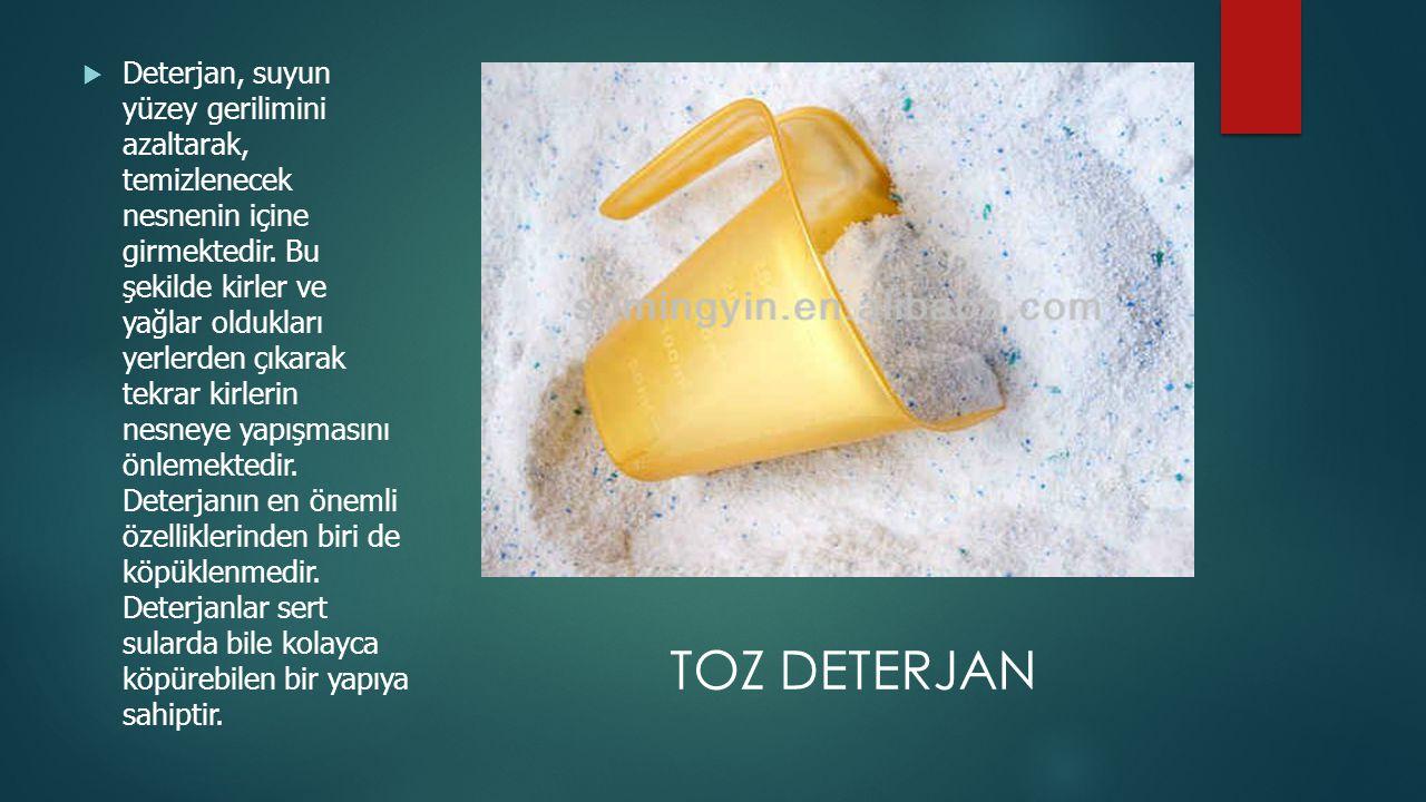 Deterjan, suyun yüzey gerilimini azaltarak, temizlenecek nesnenin içine girmektedir. Bu şekilde kirler ve yağlar oldukları yerlerden çıkarak tekrar kirlerin nesneye yapışmasını önlemektedir. Deterjanın en önemli özelliklerinden biri de köpüklenmedir. Deterjanlar sert sularda bile kolayca köpürebilen bir yapıya sahiptir.