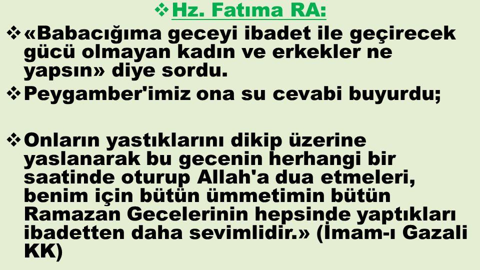 Hz. Fatıma RA: «Babacığıma geceyi ibadet ile geçirecek gücü olmayan kadın ve erkekler ne yapsın» diye sordu.
