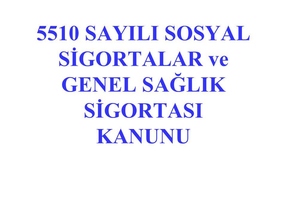 5510 SAYILI SOSYAL SİGORTALAR ve GENEL SAĞLIK SİGORTASI KANUNU
