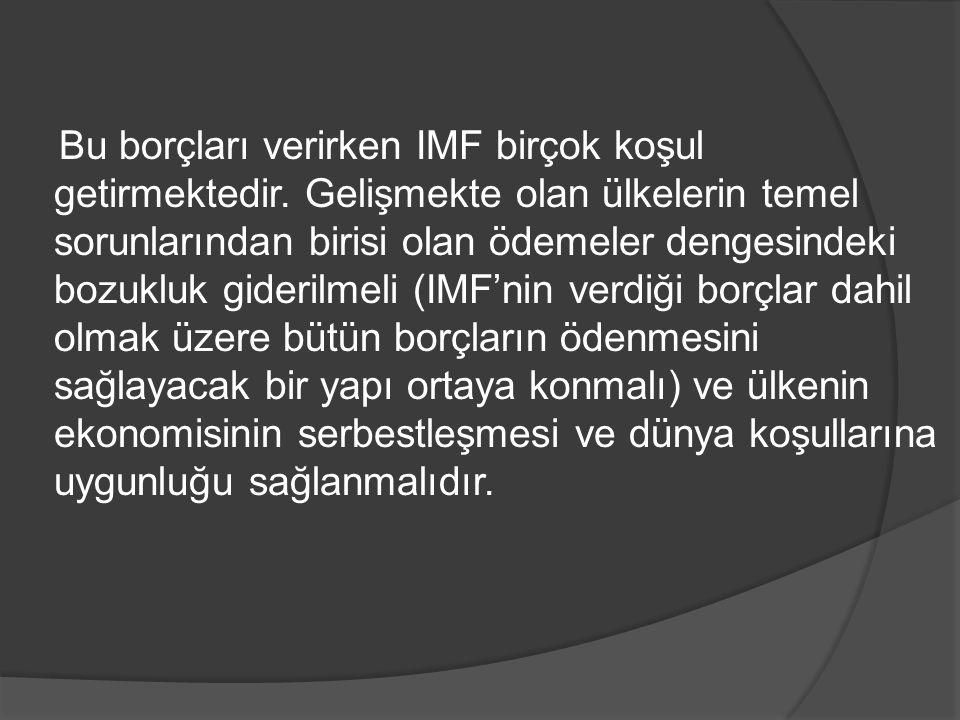 Bu borçları verirken IMF birçok koşul getirmektedir
