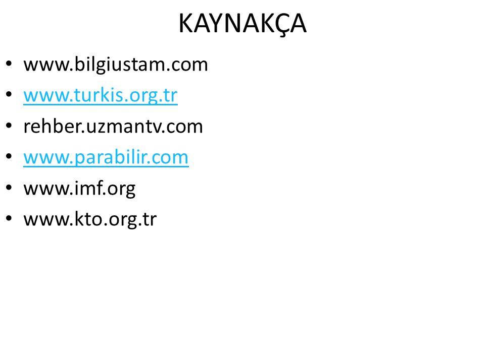 KAYNAKÇA www.bilgiustam.com www.turkis.org.tr rehber.uzmantv.com