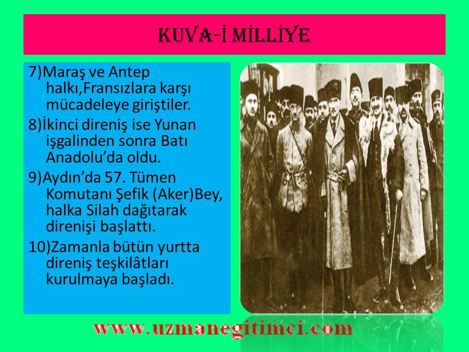 KUVA-İ MİLLİYE 7)Maraş ve Antep halkı,Fransızlara karşı mücadeleye giriştiler. 8)İkinci direniş ise Yunan işgalinden sonra Batı Anadolu'da oldu.