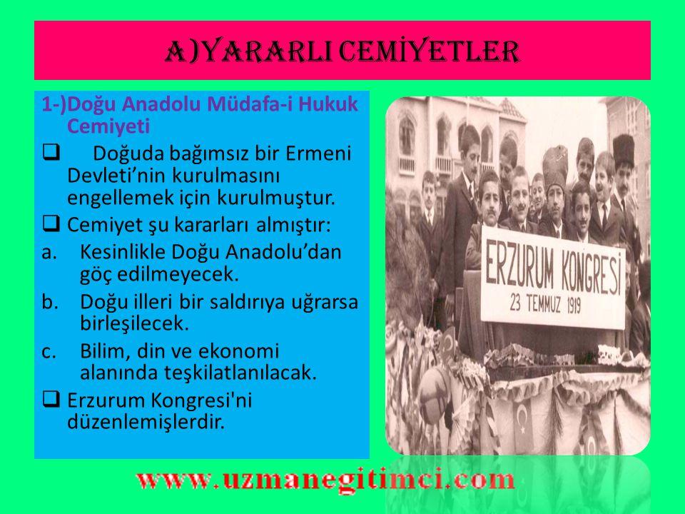 A)YARARLI CEMİYETLER 1-)Doğu Anadolu Müdafa-i Hukuk Cemiyeti