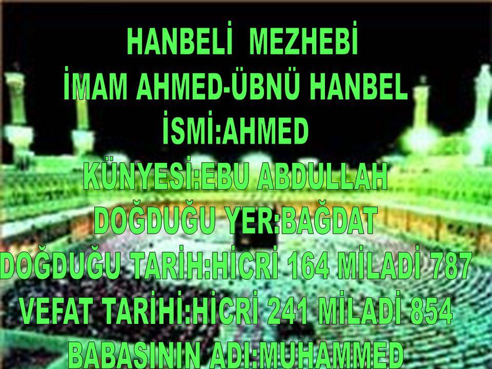 İMAM AHMED-ÜBNÜ HANBEL İSMİ:AHMED KÜNYESİ:EBU ABDULLAH