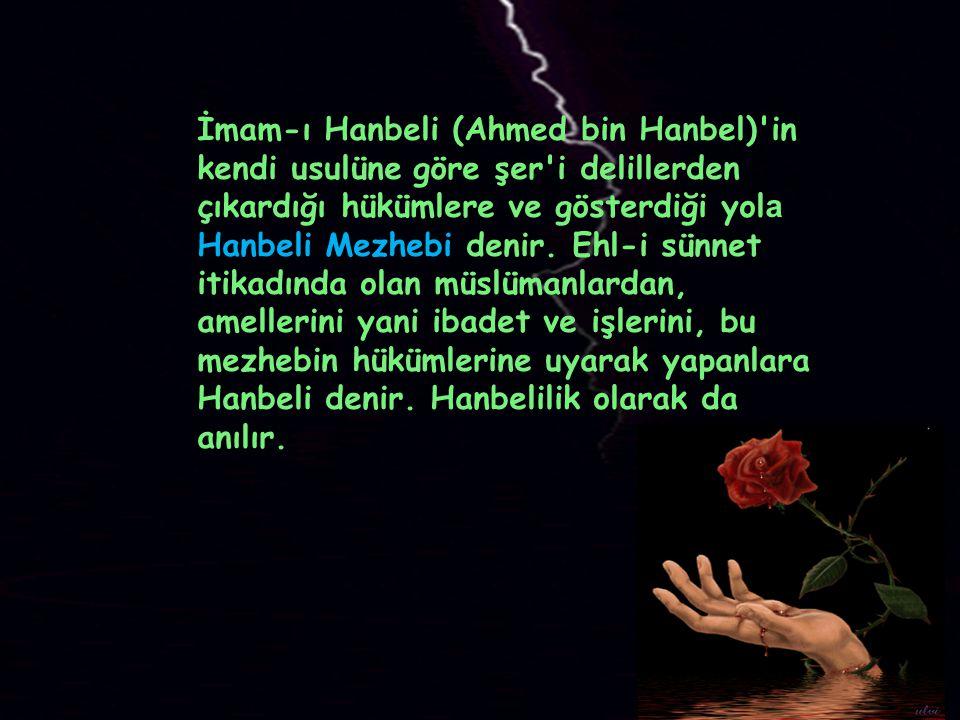 İmam-ı Hanbeli (Ahmed bin Hanbel) in kendi usulüne göre şer i delillerden çıkardığı hükümlere ve gösterdiği yola Hanbeli Mezhebi denir.