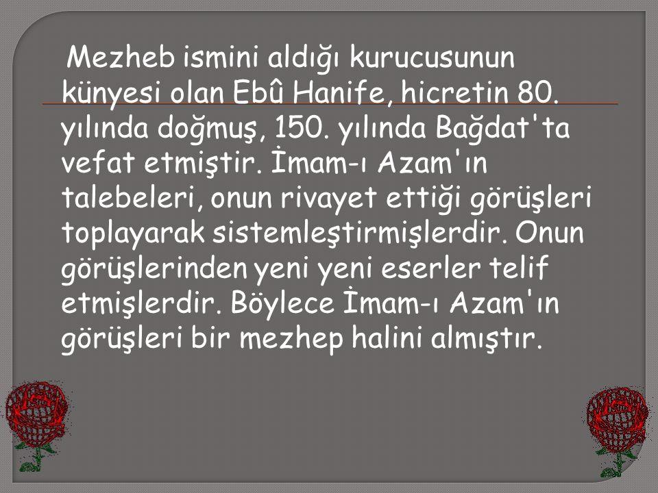 Mezheb ismini aldığı kurucusunun künyesi olan Ebû Hanife, hicretin 80