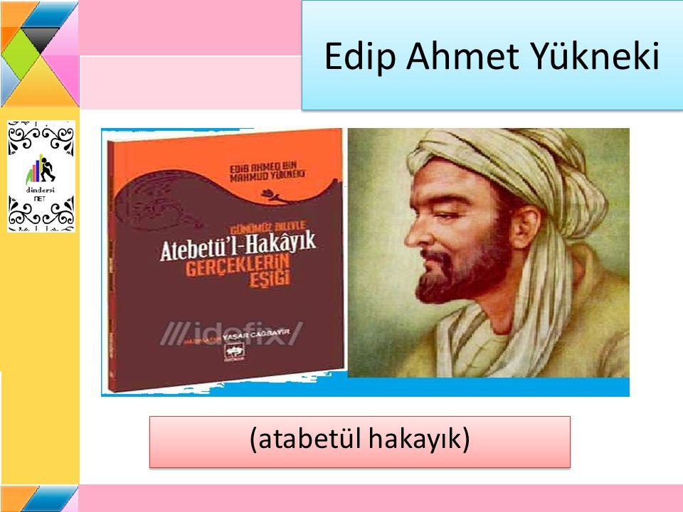 Edip Ahmet Yükneki (atabetül hakayık)