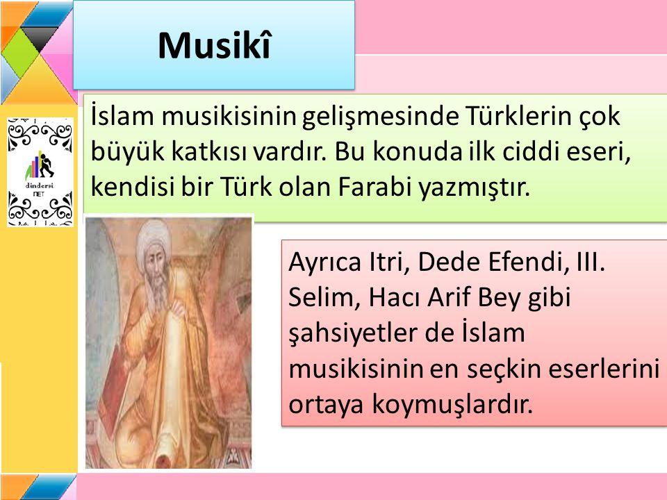 Musikî İslam musikisinin gelişmesinde Türklerin çok büyük katkısı vardır. Bu konuda ilk ciddi eseri, kendisi bir Türk olan Farabi yazmıştır.