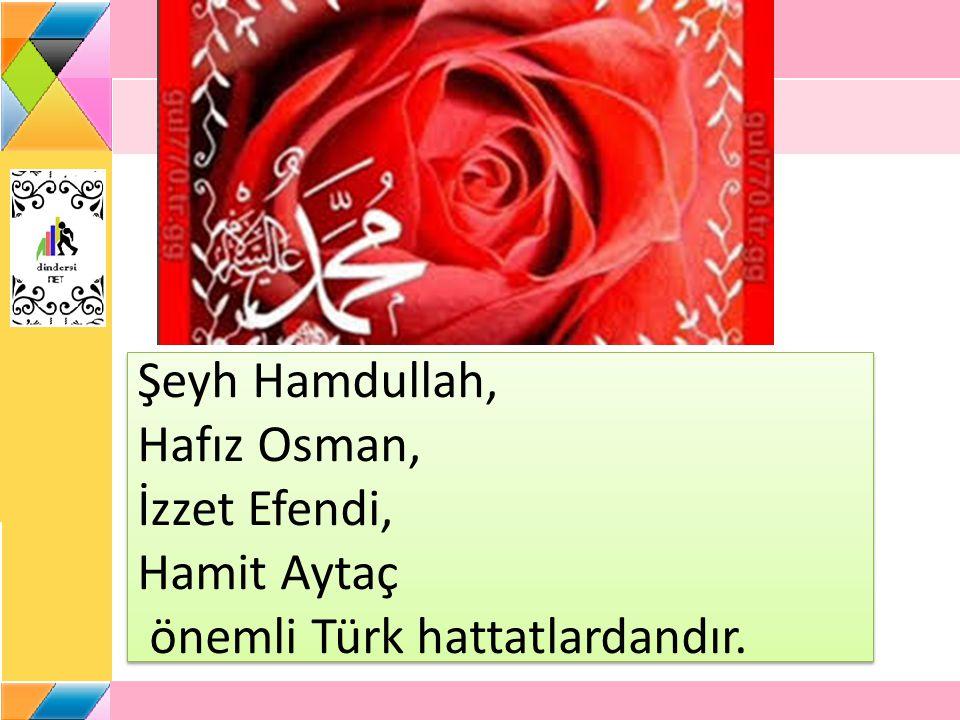 Şeyh Hamdullah, Hafız Osman, İzzet Efendi, Hamit Aytaç önemli Türk hattatlardandır.