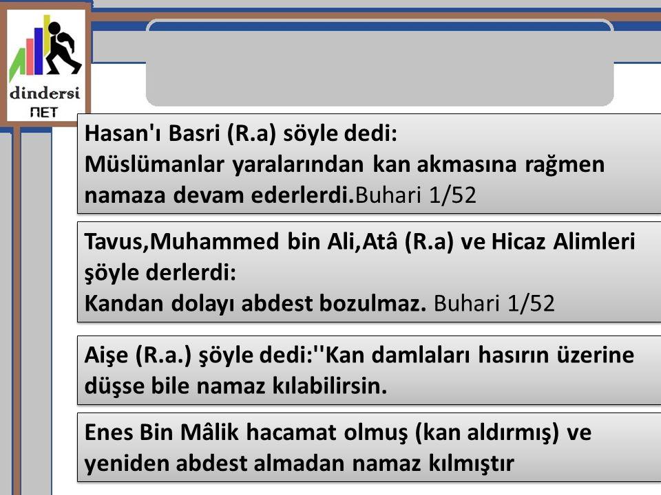 Hasan ı Basri (R.a) söyle dedi: Müslümanlar yaralarından kan akmasına rağmen namaza devam ederlerdi.Buhari 1/52