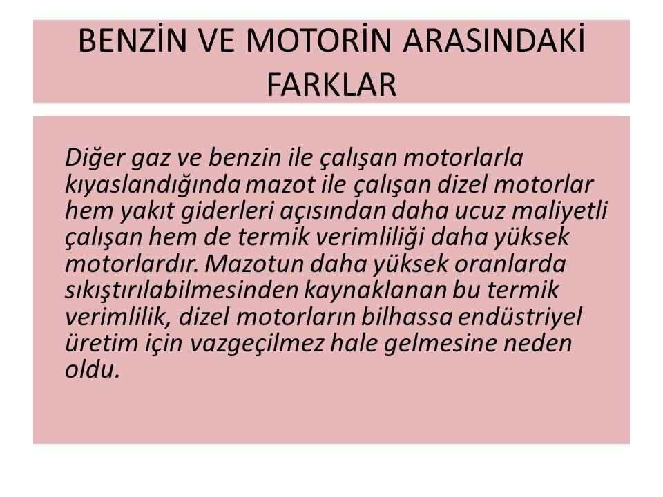 BENZİN VE MOTORİN ARASINDAKİ FARKLAR