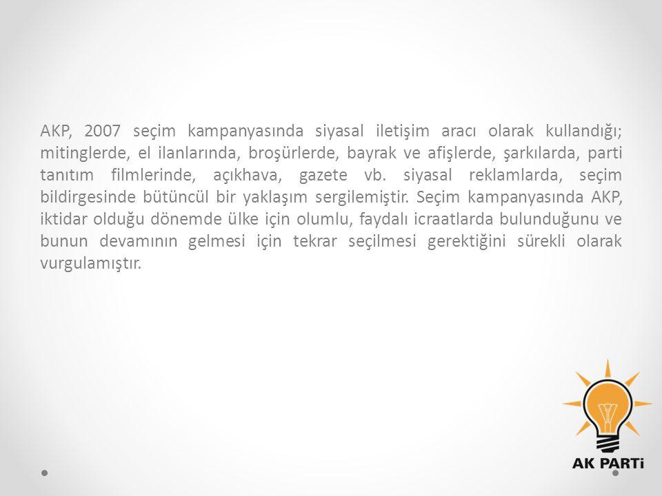 AKP, 2007 seçim kampanyasında siyasal iletişim aracı olarak kullandığı; mitinglerde, el ilanlarında, broşürlerde, bayrak ve afişlerde, şarkılarda, parti tanıtım filmlerinde, açıkhava, gazete vb.
