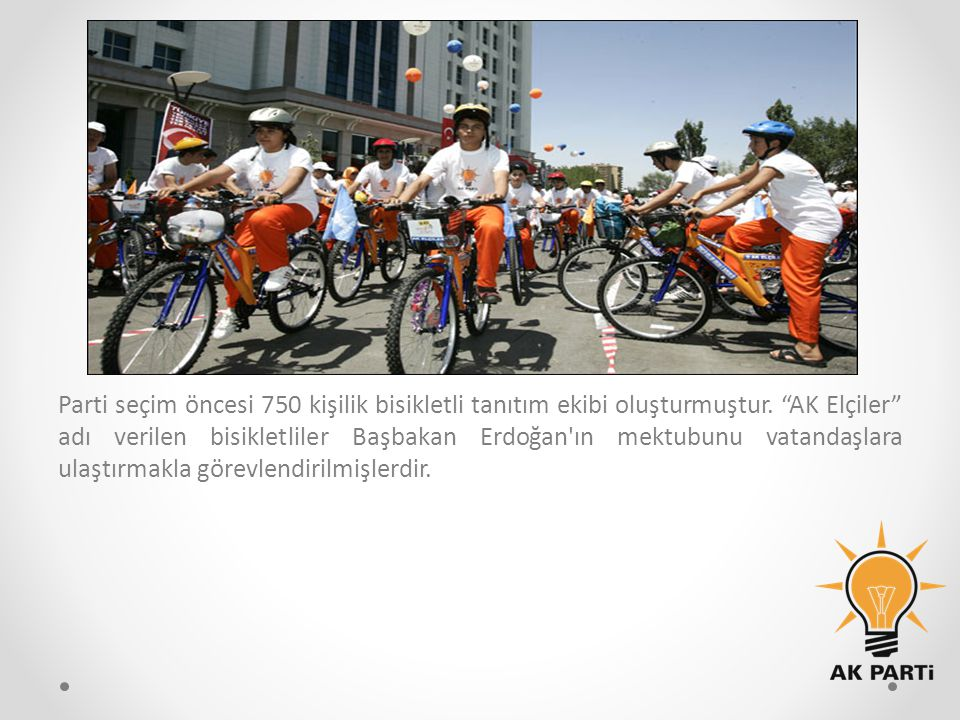 Parti seçim öncesi 750 kişilik bisikletli tanıtım ekibi oluşturmuştur