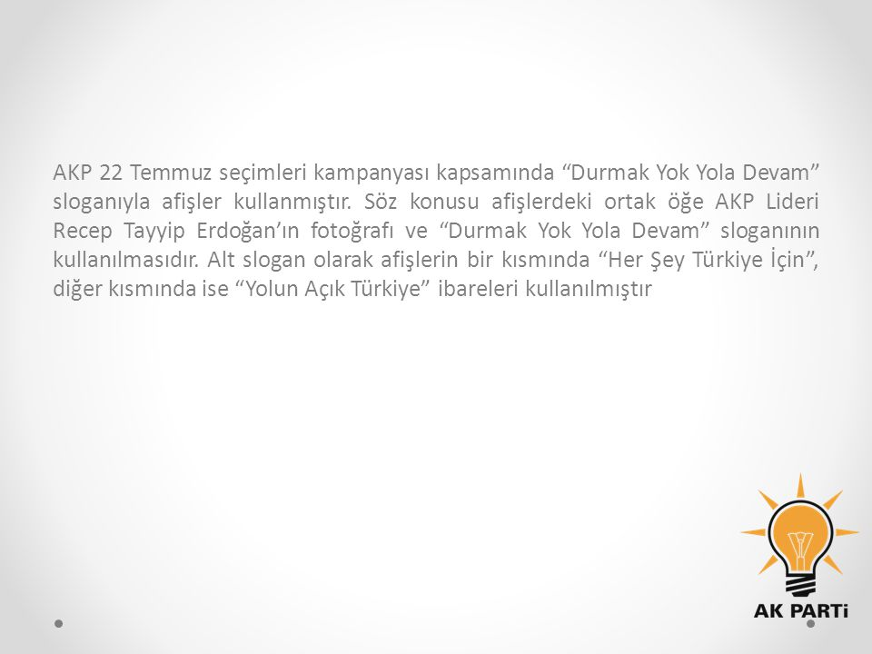 AKP 22 Temmuz seçimleri kampanyası kapsamında Durmak Yok Yola Devam sloganıyla afişler kullanmıştır.