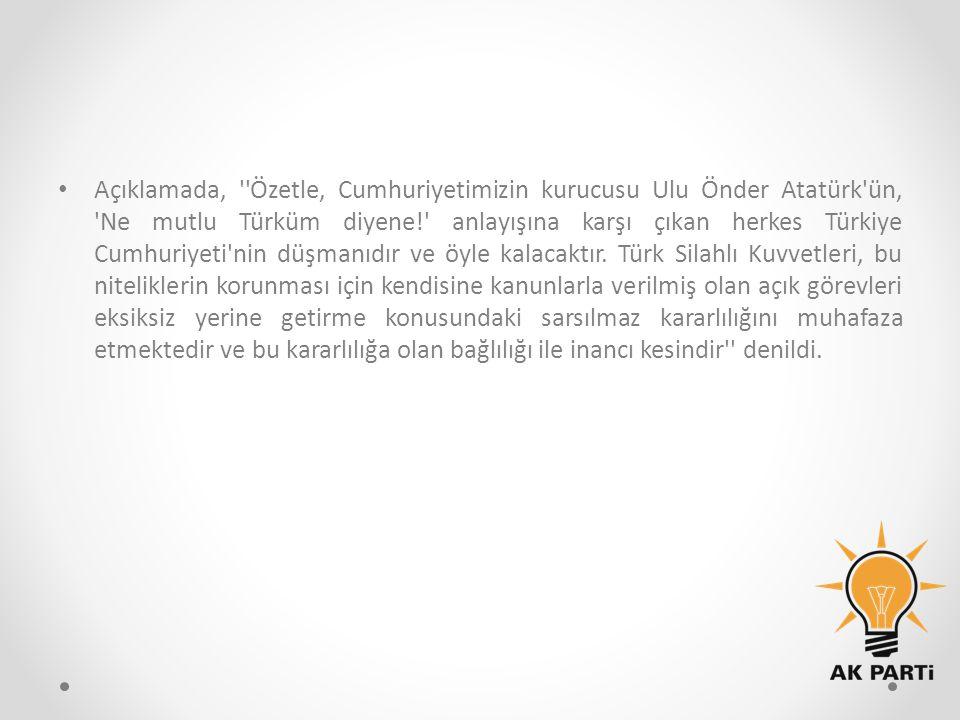 Açıklamada, Özetle, Cumhuriyetimizin kurucusu Ulu Önder Atatürk ün, Ne mutlu Türküm diyene! anlayışına karşı çıkan herkes Türkiye Cumhuriyeti nin düşmanıdır ve öyle kalacaktır.