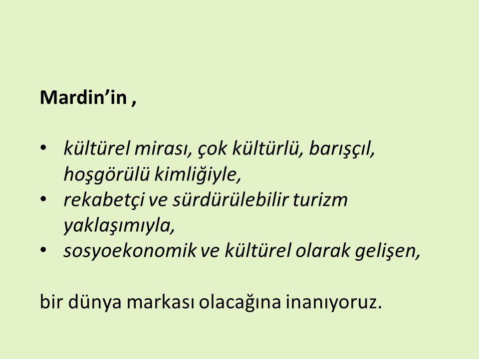 Mardin'in , kültürel mirası, çok kültürlü, barışçıl, hoşgörülü kimliğiyle, rekabetçi ve sürdürülebilir turizm yaklaşımıyla,