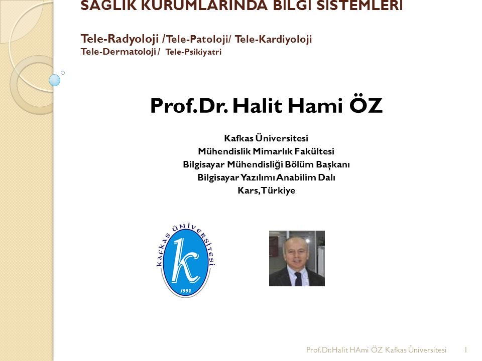 Prof.Dr.Halit Hami ÖZ SAĞLIK KURUMLARINDA BİLGİ SİSTEMLERİ Tele-Radyoloji /Tele-Patoloji/ Tele-Kardiyoloji Tele-Dermatoloji / Tele-Psikiyatri.