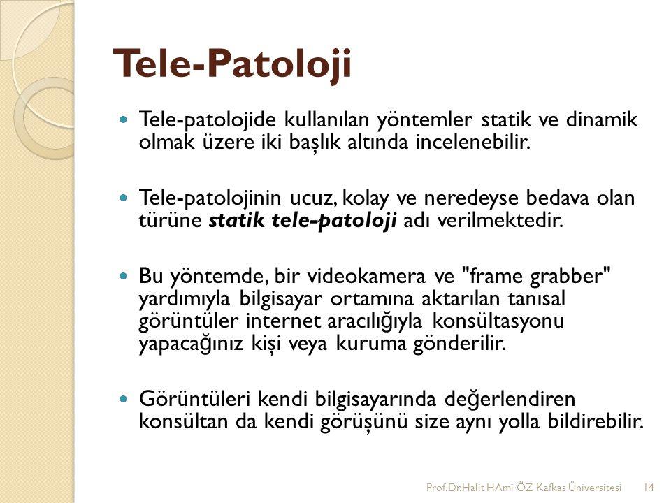 Tele-Patoloji Tele-patolojide kullanılan yöntemler statik ve dinamik olmak üzere iki başlık altında incelenebilir.
