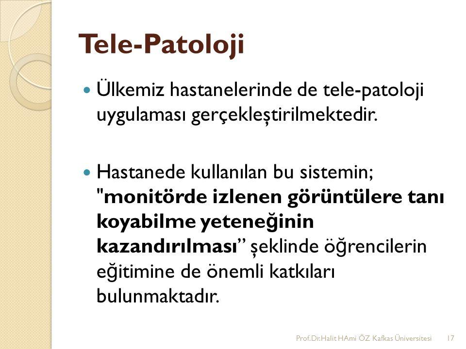 Tele-Patoloji Ülkemiz hastanelerinde de tele-patoloji uygulaması gerçekleştirilmektedir.