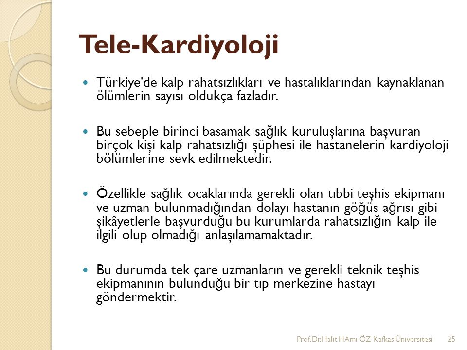 Tele-Kardiyoloji Türkiye de kalp rahatsızlıkları ve hastalıklarından kaynaklanan ölümlerin sayısı oldukça fazladır.