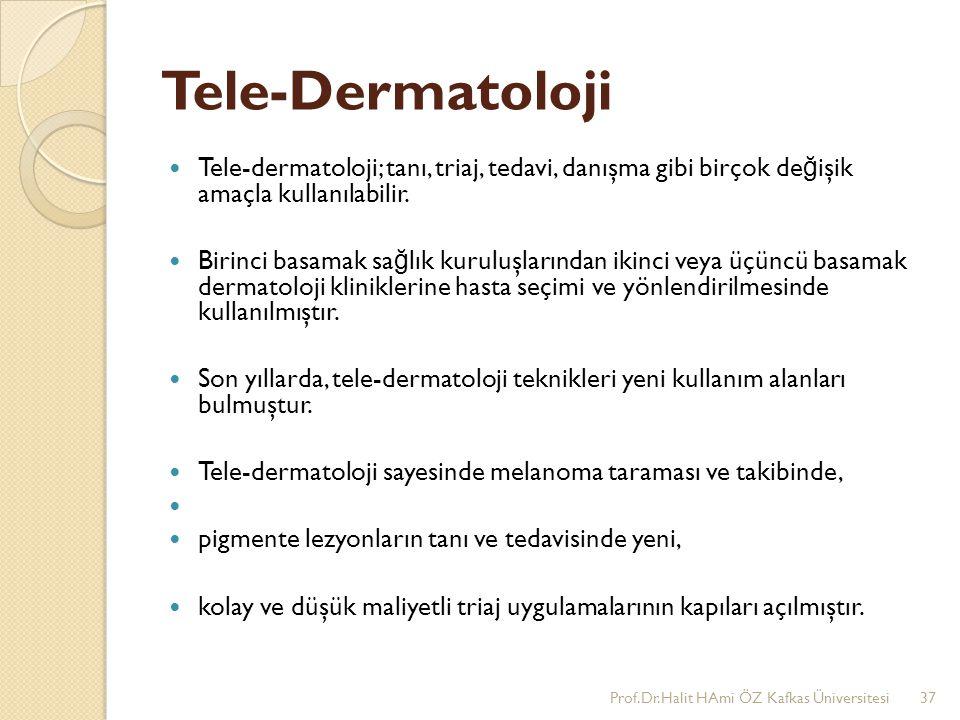 Tele-Dermatoloji Tele-dermatoloji; tanı, triaj, tedavi, danışma gibi birçok değişik amaçla kullanılabilir.