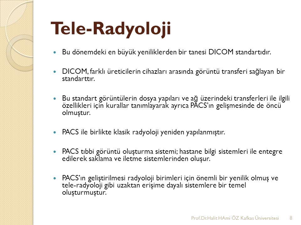Tele-Radyoloji Bu dönemdeki en büyük yeniliklerden bir tanesi DICOM standartıdır.