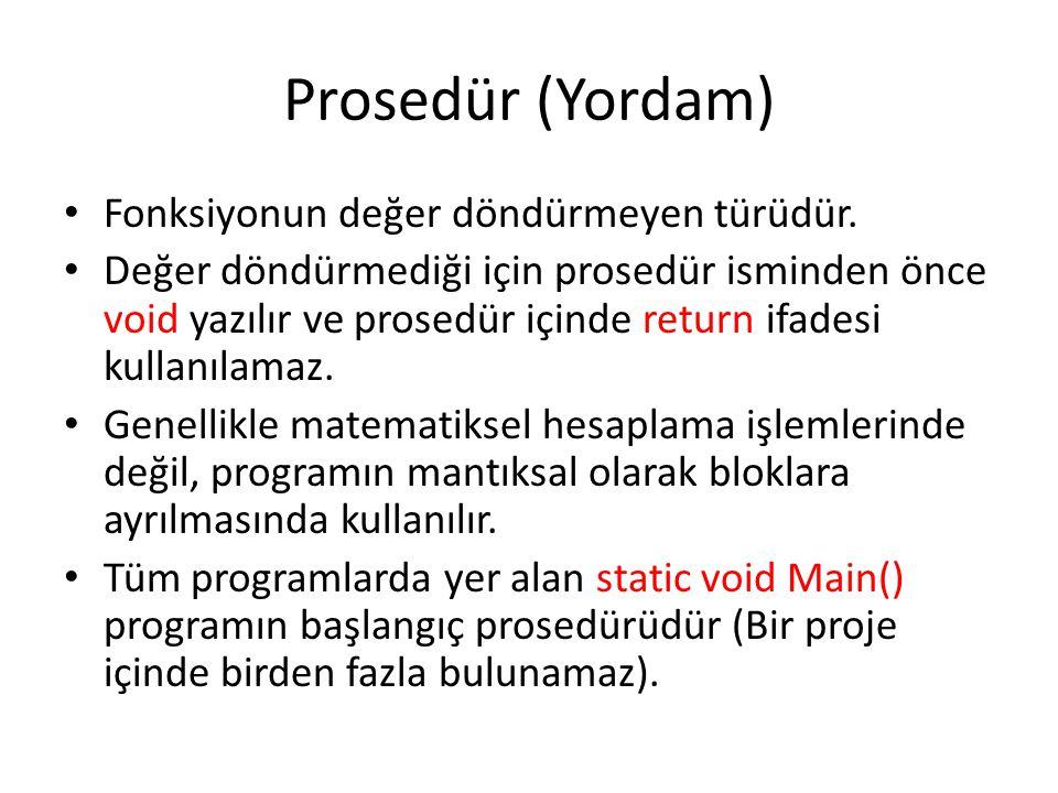 Prosedür (Yordam) Fonksiyonun değer döndürmeyen türüdür.