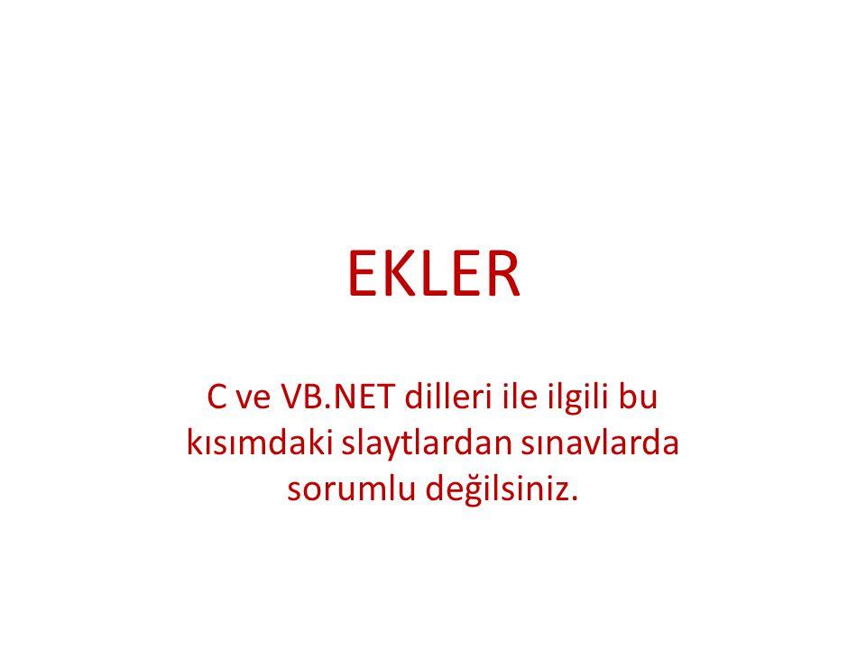 EKLER C ve VB.NET dilleri ile ilgili bu kısımdaki slaytlardan sınavlarda sorumlu değilsiniz.
