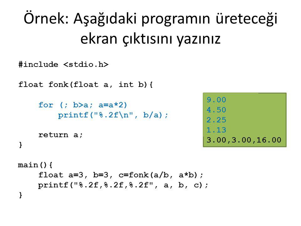 Örnek: Aşağıdaki programın üreteceği ekran çıktısını yazınız
