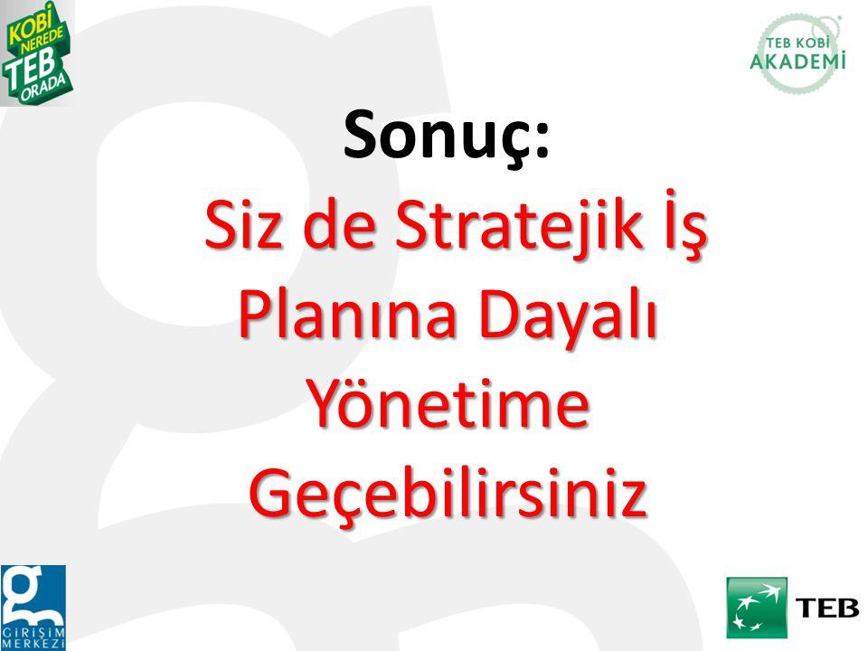 Sonuç: Siz de Stratejik İş Planına Dayalı Yönetime Geçebilirsiniz