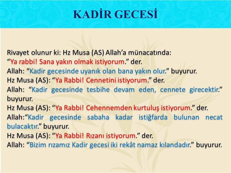 KADİR GECESİ Rivayet olunur ki: Hz Musa (AS) Allah'a münacatında: